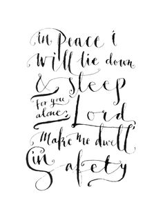 In peaceI will lie down and sleep,for you alone,Lord,make me dwell in safety.  Psalm 4:8