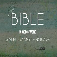 """""""The Bible is God's Word given in man's language""""  - Max Lucado For more Christian and inspirational quotes, please visit www.ChristianQuotes.info #Christianquotes #Max-Lucado-Quotes"""