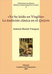 """""""Yo he leído en Virgilio"""" : la tradición clásica en el Quijote / Antonio Barnés Vázquez - Vigo : Editorial Academia del Hispanismo, 2009"""