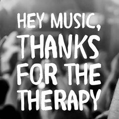 Hey Music, Thanks For The Therapy
