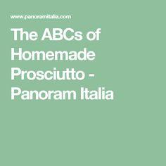 The ABCs of Homemade Prosciutto - Panoram Italia