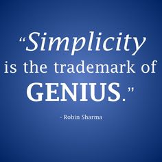 Simplicity is the trademark of genius.