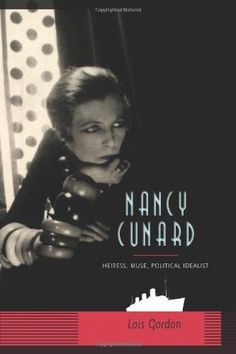 Nancy Cunard: Heiress, Muse, Political Activist, author Lois Gordon shines a spotlight on a woman history seems to have forgotten. Unhappy w. Literature Books, Classic Literature, Nancy Cunard, William Carlos Williams, Trade Books, Book Club Books, Book Recommendations, Good People, Memoirs