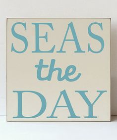 Loving this Cream & Ocean Blue 'Seas the Day' Plaque on #zulily! #zulilyfinds