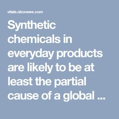 Synthetic chemicals in everyday products are likely to be at least the partial cause of a global surge in birth deformities, hormonal cancers and psychiatric diseases, a United Nations-sponsored research team reported on Tuesday.
