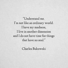 """...no times for things that have no soul."" ~ Charles Bukowski"