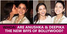 Seems like #DeepikaPadukone & #AnushkaSharma are the new 'BFFs' of tinsel town. Interesting! For more details -
