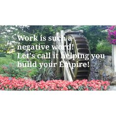 Work is such a negative word! Let's call it helping you build your Empire! #Entrepreneur #homebusiness #profit