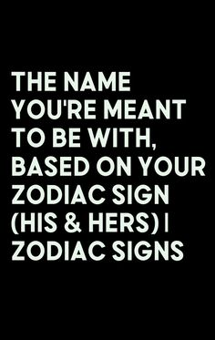 The Name You're Meant To Be With, Based On Your Zodiac Sign (His & Hers)   Zodiac Signs Leo Sign, Scorpio Sign, Scorpio Zodiac, Sign I, Zodiac Art, Astrology Zodiac, Taurus, All Zodiac Signs, Zodiac Sign Facts
