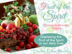 Fruit of the Spirit:   Womens Ministry Theme:  from Creative Ladies Ministry
