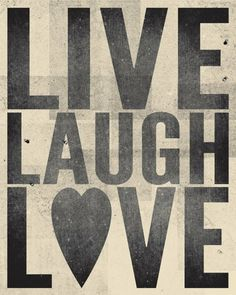 Live. Laugh. Love. My abs fav saying <3
