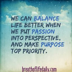 Balance comes with Purpose and Passion.