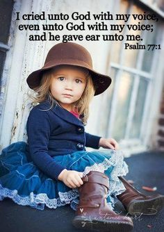 Psalm 77:1 ~ I cried unto God with my voice even unto God with my voice and He gave ear unto me...