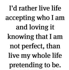 I may not be popular or a beauty queen but at least I am true to who I am and where I come from...