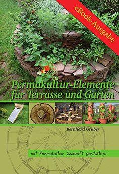 Permakultur-Elemente für Terrasse und Garten (Mit Permakultur Zukunft gestalten!)