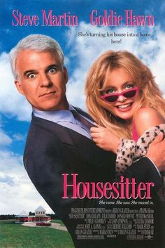 Housesitter (1992) - Steve Martin, Goldie Hawn & Dana Delany - Con artist Gwen moves into Newton's empty house without his knowledge, and begins setting up house posing as his new wife.