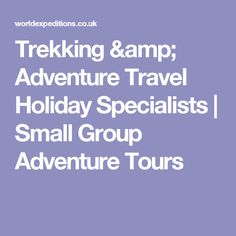 Trekking & Adventure Travel Holiday Specialists | Small Group Adventure Tours