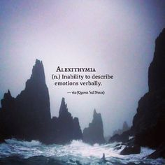 Alexithymia (n.) Inability to describe emotions verbally. —via http://ift.tt/2eY7hg4