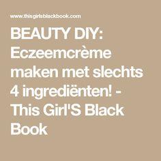 BEAUTY DIY: Eczeemcrème maken met slechts 4 ingrediënten! - This Girl'S Black Book