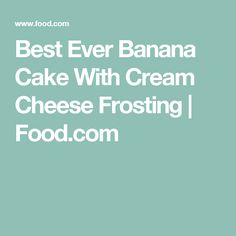 Best Ever Banana Cake With Cream Cheese Frosting | Food.com