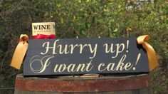 Hurry up! I want Cake! / Ring Bearer Flower Girl Sign / Painted Solid Wood / Wedding Prop / Color Choices / Ring Holder