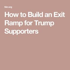 How to Build an Exit Ramp for Trump Supporters