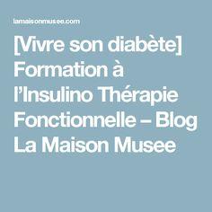 [Vivre son diabète] Formation à l'Insulino Thérapie Fonctionnelle – Blog La Maison Musee