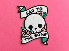 Sad to the Bone Iron-On Embroidered Patch $8.07