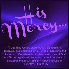 Because of His mercy. Titus 3:3-5