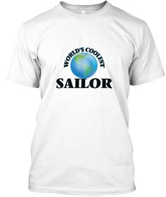 World's Coolest Sailor White T-Shirt Front - This is the perfect gift for someone who loves Sailor. Thank you for visiting my page (Related terms: World's coolest,Worlds Greatest Sailor,Sailor,sailors,navy ship,merchant marine flag,cargo ship,navy ...)