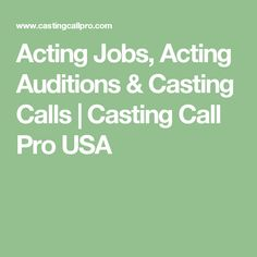 Acting Jobs, Acting Auditions & Casting Calls | Casting Call Pro USA