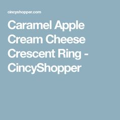 Caramel Apple Cream Cheese Crescent Ring - CincyShopper