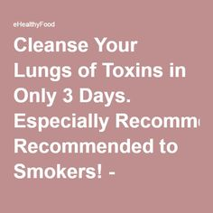 Cleanse Your Lungs of Toxins in Only 3 Days. Especially Recommended to Smokers! - eHealthyFood