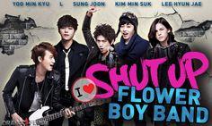 I ♥ Shut Up Flower Boy Band       http://www.dramafever.com/drama/4095/1/Shut_Up_Flower_Boy_Band/
