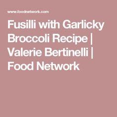 Fusilli with Garlicky Broccoli Recipe | Valerie Bertinelli | Food Network