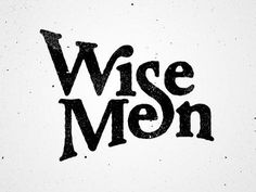 """""""Wise Men"""" handlettering from Crash Course in Hand-lettering - How To/Tools and Tips - With 50 Examples of Hand-Lettering and What They Can Teach You"""