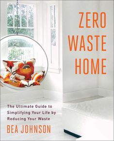 Amazon.com: Zero Waste Home: The Ultimate Guide to Simplifying Your Life by Reducing Your Waste (8601401044352): Bea Johnson: Books