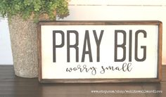 Pray Big worry small wood sign mini sign by WahlToWallWordLove Vinyl Signs, Wood Signs, Pallet Signs, Dark Wood Bed, Living Room Wood Floor, Dining Room, Dark Wood Kitchens, Diy Wood Shelves, Inspirational Wall Art