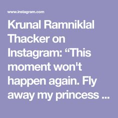 """Krunal Ramniklal Thacker on Instagram: """"This moment won't happen again. Fly away my princess , life is waiting for you on the other side #shital"""""""