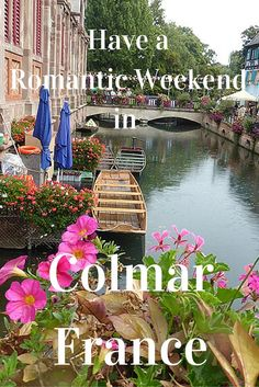 A Romantic Weekend in Colmar, France