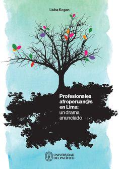 Título: Profesionales afroperuan@s en Lima: un drama anunciado. Autor: Liuba Kogan. Editorial: Universidad Pacífico. Páginas: 184. Precio: 33.00 soles. Más información: http://www.up.edu.pe/investigacion-centros/fondo-editorial/catalogo/profesionales-afroperuanos-lima-drama-anunciado-liuba-kogan
