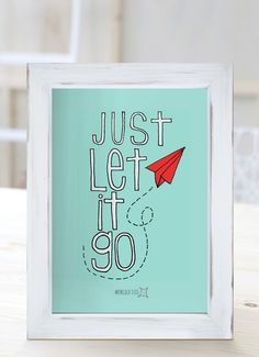 Just let it go. [Cuadros con frases]