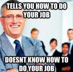 The Best Work Memes to Share With Your Co-Workers - Monkeys Funny - Work Memes boss telling you how to do your job meme Check out our hilarious finds here are the best meme about working Boss Humor, Nurse Humor, Cool Stuff, Funny Stuff, Funny Things, Random Stuff, Funny Memes About Work, Funny Work, Thoughts