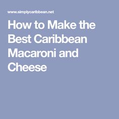 How to Make the Best Caribbean Macaroni and Cheese
