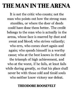 Man In The Arena Quote Ideas the man in the arena theodore roosevelt daring greatly Man In The Arena Quote. Here is Man In The Arena Quote Ideas for you. Man In The Arena Quote theodore teddy roosevelt poster with the man in the. Great Quotes, Quotes To Live By, Me Quotes, Motivational Quotes, Inspirational Quotes, Beauty Quotes, Change Quotes, Attitude Quotes, Unique Quotes