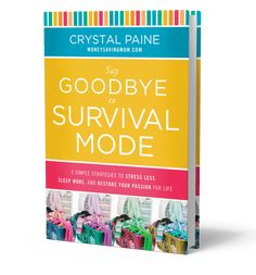 Say Goodbye to Survival Mode - the best book to jump start a life of purpose and intentionality!