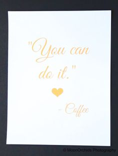 Real Gold Foil Print You can do it love Coffee. by MoonOrchids