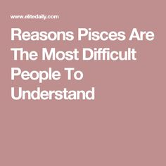 Reasons Pisces Are The Most Difficult People To Understand
