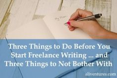 Three Things to Do Before You Start Freelance Writing … and Three Things Not to Bother With - by Ali Luke...