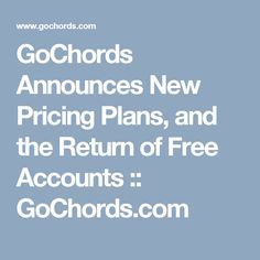 GoChords Announces New Pricing Plans, and the Return of Free Accounts :: GoChords.com